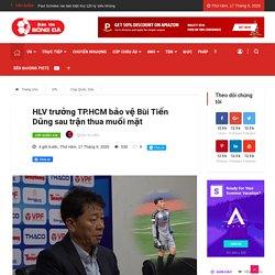 HLV trưởng TP.HCM bảo vệ Bùi Tiến Dũng sau trận thua muối mặt - Bantinbongda.net