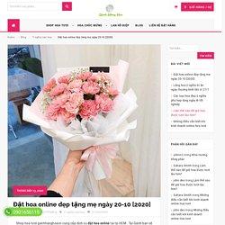 Đặt hoa online đẹp tặng mẹ ngày 20-10 [2020] - [0901 656 115]