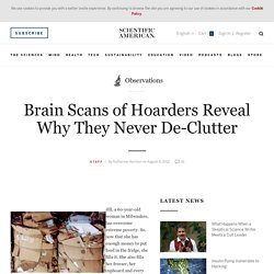 Brain Scans of Hoarders Reveal Why They Never De-Clutter - Scientific American Blog Network