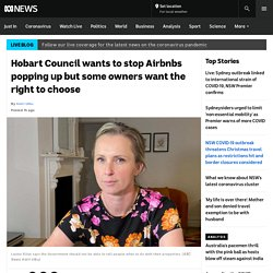 Hobart Council wants to stop Airbnbs popping up but some owners want the right to choose
