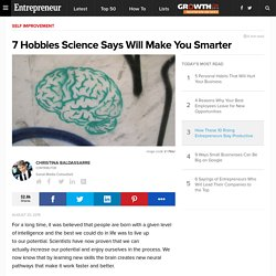 7 Hobbies Science Says Will Make You Smarter
