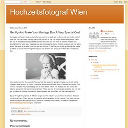 Hochzeitsfotograf Wien: Get Up And Make Your Marriage Day A Very Special One!
