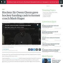 Hockey: Sir Owen Glenn gave hockey funding cash to former coach Mark Hager