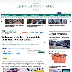 Le hockey de la LNH, un sport de primates, de dinosaures?
