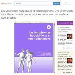 ⭐Les lymphomes hodgkiniens et non hodgkiniens. Une information de la Ligue contre le cancer pour les personnes concernées et leurs proches