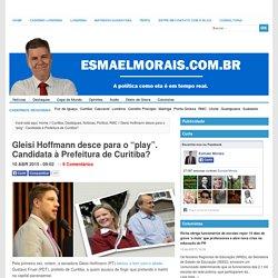 "Gleisi Hoffmann desce para o ""play"". Candidata à Prefeitura de Curitiba?"