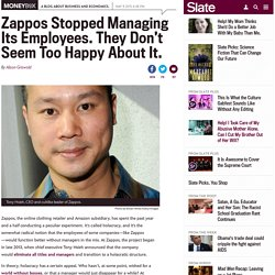 Zappos holacracy: Many employees choose to leave instead of work with no boss.