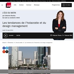 Les tendances de l'holacratie et du design management du 10 mars 2014 - France Inter