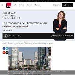 Les tendances de l'holacratie et du design management du 10 mars 2014 - France Inter
