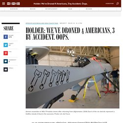 Holder: We've Droned 4 Americans, 3 by Accident. Oops.