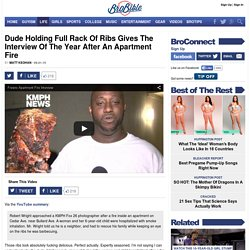 Dude Holding Full Rack Of Ribs Gives The Interview Of The Year After An Apartment Fire