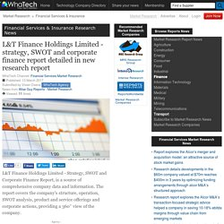 L&T Finance Holdings Limited - strategy, SWOT and corporate finance report detailed in new research report