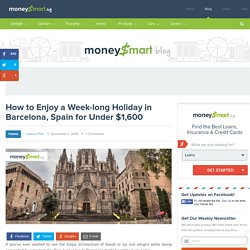 How to Enjoy a Week-long Holiday in Barcelona, Spain for Under $1,600 - MoneySmart.sg