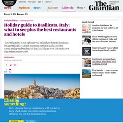 Holiday guide to Basilicata, Italy: what to see plus the best restaurants and hotels