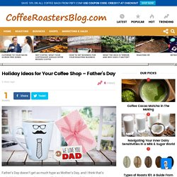 Holiday Ideas for Your Coffee Shop - Father's Day » Coffee Roasters Blog