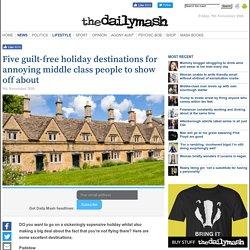 Five guilt-free holiday destinations for annoying middle class people to show off about