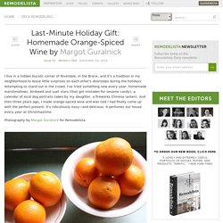 Last-Minute Holiday Gift: Homemade Orange-Spiced Wine: Remodelista