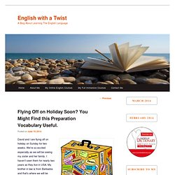 Flying Off on Holiday Soon? You Might Find this Preparation Vocabulary Useful.