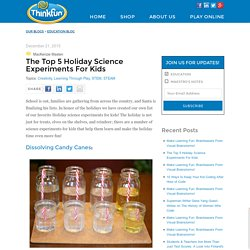 The Top 5 Holiday Science Experiments For Kids