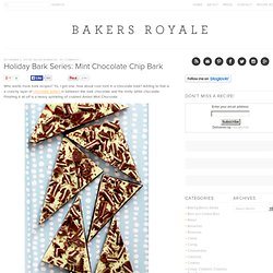 Holiday Bark Series: Mint Chocolate Chip Bark | Bakers Royale