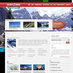 About Holidays to Canada - Package Holidays to Canada With A Wide Selection of Adventures Holidays in Canada