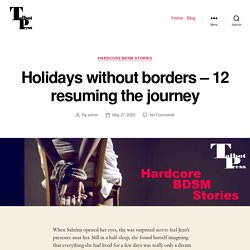 Holidays without borders – 12 resuming the journey – BDSM, BDSM Story, BDSM Stories