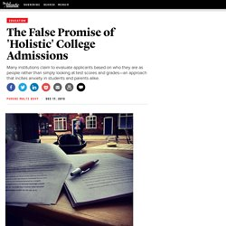 The False Promise of 'Holistic' College Admissions - Phoebe Maltz Bovy