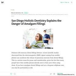 San Diego Holistic Dentistry Explains the Danger of Amalgam Fillings