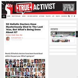 50 Holistic Doctors Have Mysteriously Died In The Last Year, But What's Being Done About It?