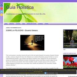 Guia Holistica: SOBRE LA FELICIDAD - Eduardo Galeano.