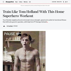 Train Like Tom Holland With His Home Spiderman Workout