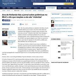 Ana de Hollanda fala a jornal sobre polêmicas no MinC e diz que reações a ela são 'violentas'