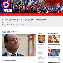 Hollande, arrêtez votre cirque, c'est votre faute s'ils sont morts !
