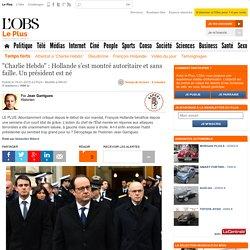 """""""Charlie Hebdo"""" : Hollande s'est montré autoritaire et sans faille. Un président est né"""