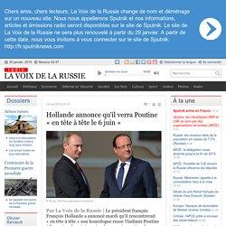 Hollande annonce qu'il verra Poutine « en tête à tête le 6 juin » - Dernières infos - Politique - La Voix de la Russie