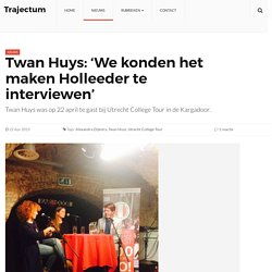NEW URL because site upgrade Twan Huys: 'We konden het maken Holleeder te interviewen' – Trajectum