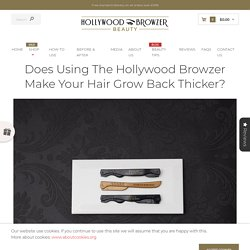 Does Using the Hollywood Browzer Make Your Hair Grow Back Thicker?