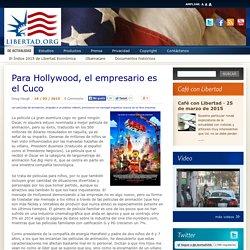 Para Hollywood, el empresario es el Cuco - Libertad.org
