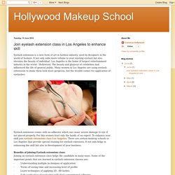 Hollywood Makeup School: Join eyelash extension class in Los Angeles to enhance skill