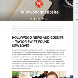 HOLLYWOOD NEWS AND GOSSIPS – TAYLOR SWIFT FOUND NEW LOVE? – hollywoodgossipsite