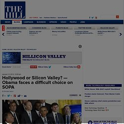 Hollywood or Silicon Valley? — Obama faces a difficult choice on SOPA