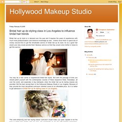 Hollywood Makeup Studio: Bridal hair up do styling class in Los Angeles to influence bridal hair trends
