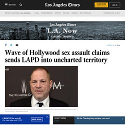 Wave of Hollywood sex assault claims sends LAPD into uncharted territory - LA Times