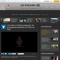 Les vidéos hollywoodiennes de propagande jihadiste de l'EILL en Irak