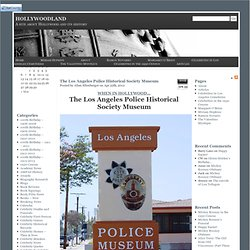 HOLLYWOODLAND » Blog Archive » The Los Angeles Police Historical Society Museum