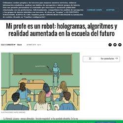 Mi profe es un robot: hologramas, algoritmos y realidad aumentada en la escuela del futuro