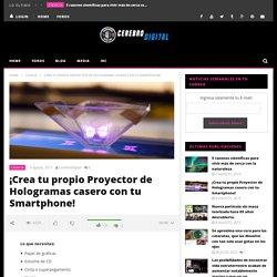 ¡Crea tu propio Proyector de Hologramas casero con tu Smartphone!