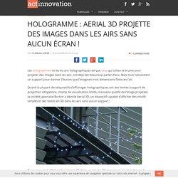 Hologramme : Aerial 3D projette des images dans les airs sans aucun écran !
