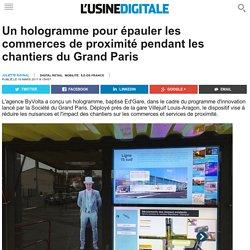 Un hologramme pour épauler les commerces de proximité pendant les chantiers du Grand Paris