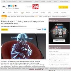 """Fabrice Hadjadj : """"L'hologramme est un symptôme du transhumanisme"""" - Idées"""